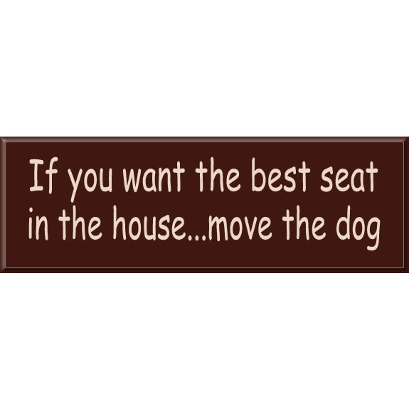 Pet Sign Says: If you want the best seat in the house...move the dog- Wood Signs are sent ready to hang; available with different text, colors and sizes. #best